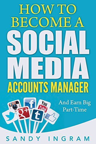 How to Become a Social Media Accounts Manager: And Earn Big Part-Time - Video Book