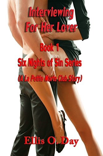 Interviewing For Her Lover: Book 1 Six Nights of Sin series