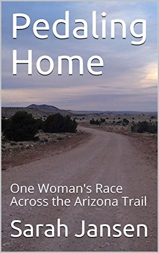 Pedaling Home: One Woman's Race Across the Arizona Trail