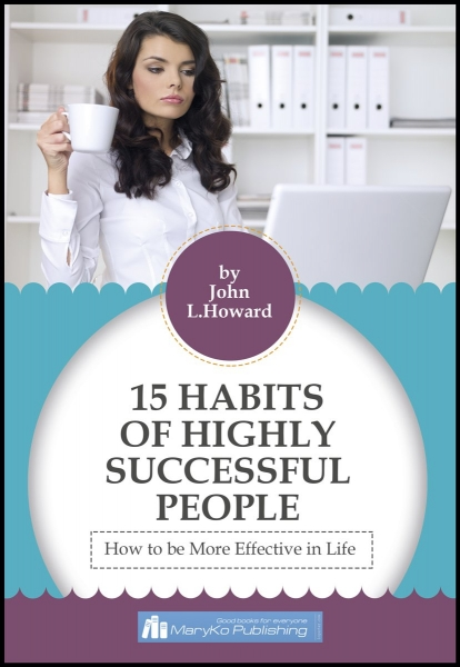 15 Habits Of Highly Successful People. How To Be More Effective in Life