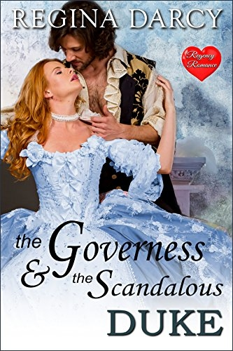 The Governess and the scandalous Duke (Clean Regency Historical Romance)