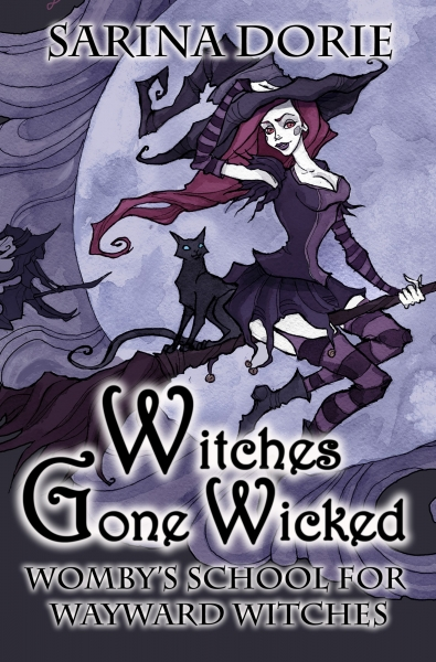 Witches Gone Wicked: Book 3 in Womby's School for Wayward Witches