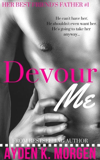 Devour Me (Her Best Friend's Father #1)