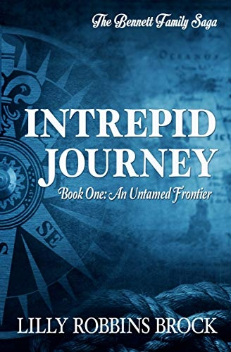 Intrepid Journey, Book One: An Untamed Frontier (The Bennett Family Saga)