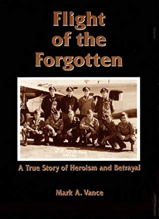 Flight of the Forgotten - A True Story of Heroism and Betrayal