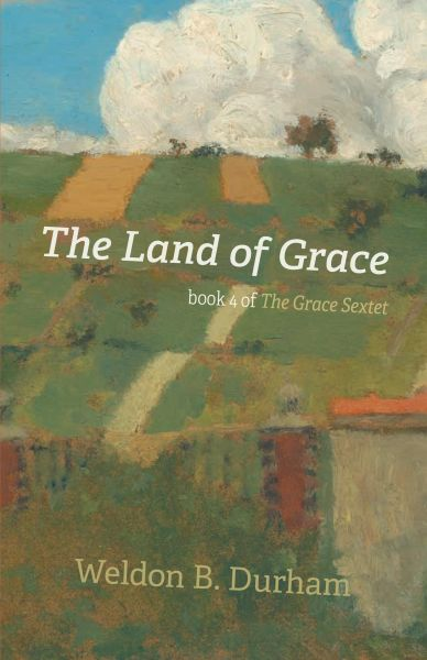 The Land of Grace: Book 4 of THE GRACE SEXTET
