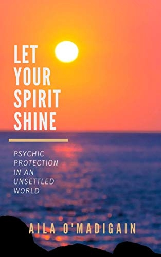 Let Your Spirit Shine - Psychic Protection in an Unsettled World