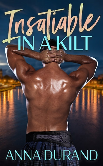Insatiable in a Kilt