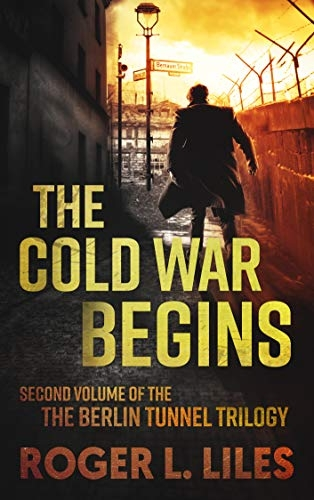 The Cold War Begins: Second Volume of The Berlin Tunnel Trilogy