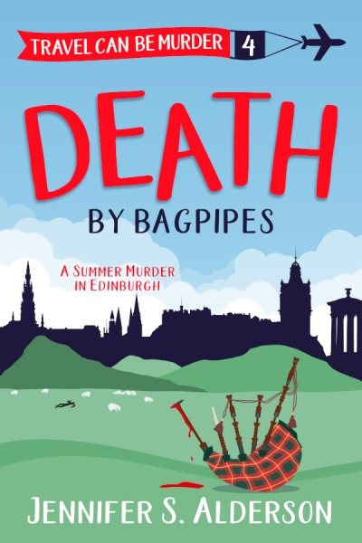 Death by Bagpipes: A Summer Murder in Edinburgh (Travel Can Be Murder Cozy Mystery Series Book 4)