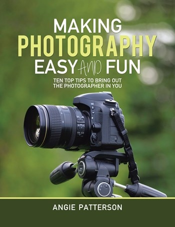 Making Photography Easy and Fun: Ten Top Tips to Bring out the Photographer in You