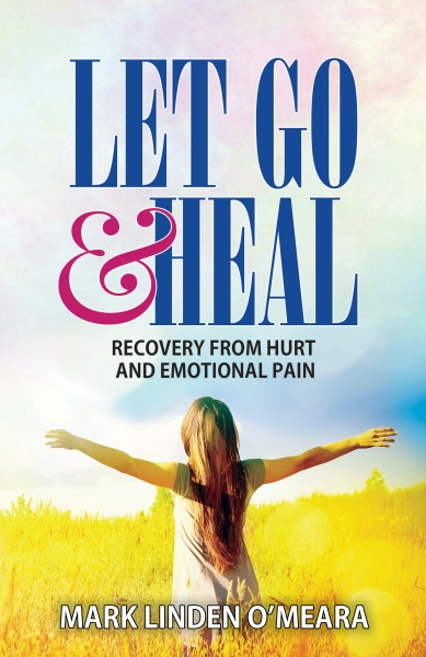 Let Go and Heal: Recovery from Hurt and Emotional Pain