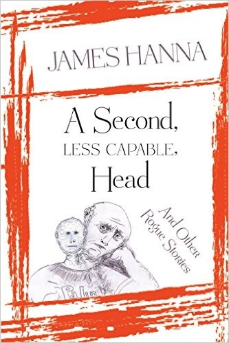 A Second, Less Capable Head and Other Rogue Stories