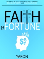 Faith To Fortune: Unlock the Secret Lessons in the Bible to Achieve Boundless Freedom and Financial Success