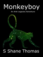 Monkeyboy: An Anki Legacies Science Fantasy for Young Adults