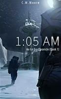 1:05 a.m. An Ice Era Chronicle (Book 1)