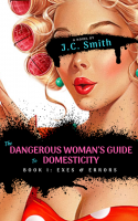 The Dangerous Woman's Guide To Domesticity - Book I: Exes and Errors
