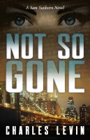 NOT SO GONE: A Sam Sunborn Novel