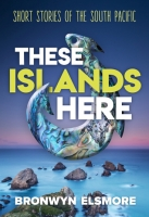 These Islands Here – Short Stories of the South Pacific