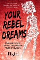 Your Rebel Dreams - Discover your passions and power up your life