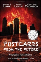 Postcards From the Future: A Tryptich on Humanity's End