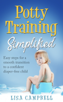 Potty Training Simplified: Easy Steps for a Smooth Transition to a Confident Diaper-Free Child