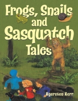 Frogs, Snails and Sasquatch Tales