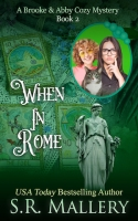 When In Rome (Book 2 Brooke & Abby Cozy Mystery Series)