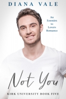 Not You: An Enemies to Lovers Contemporary Romance Novella (Kirk University, #5)