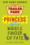 The Middle Finger of Fate -- A Trailer Park Princess Cozy Mystery Book 1